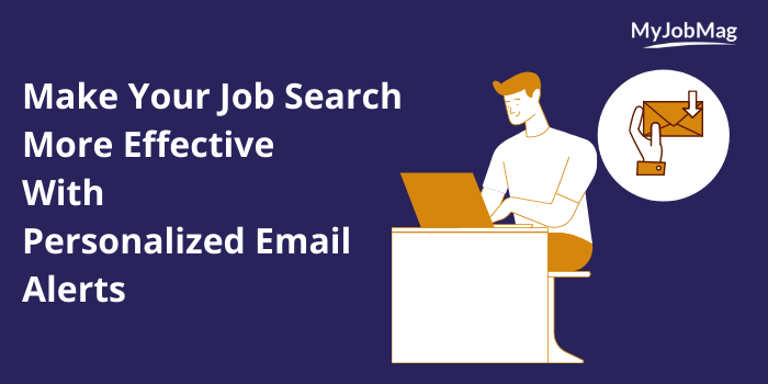 Make Your Job Search More Effective With Personalized Email Alerts