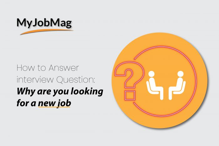 "How to Answer; ""Why Are You Looking For A New Job"" (Plus Examples)"